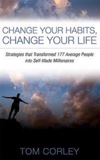 Change Your Habits, Change Your Life: Strategies That Transformed 177 Average People Into Self-Made Millionaires