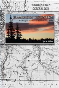 Kamiakin Country: Washington Territory in Turmoil 1855-1858
