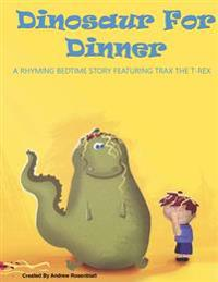 Dinosaur for Dinner: A Rhyming Bedtime Story Featuring Trax the T-Rex