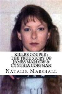 Killer Couple: The True Story of James Marlow & Cynthia Coffman