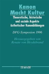 Kanon Macht Kultur: Theoretische, Historische Und Soziale Aspekte Ästhetischer Kanonbildungen. Dfg-Symposion 1996