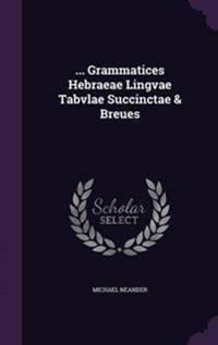 ... Grammatices Hebraeae Lingvae Tabvlae Succinctae & Breues