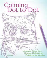 Calming Dot to Dot: Intricate, Stunning, Stress-Relieving Patterns for Adults