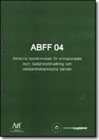 ABFF 04. Allmänna bestämmelser för entreprenader inom fastighetsförvaltning och verksamhetsanknutna tjänster