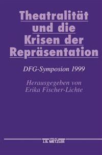 Theatralität Und Die Krisen Der Repräsentation: Dfg-Symposion 1999