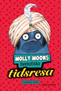 Molly Moon 3 - Molly Moons hypnotiska tidsresa