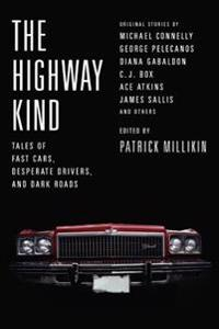 The Highway Kind: Tales of Fast Cars, Desperate Drivers, and Dark Roads: Original Stories by Michael Connelly, George Pelecanos, C. J. Box, Diana Gaba