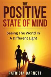 The Positive State of Mind: Seeing the World in a Different Light