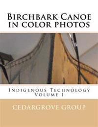 Birchbark Canoe in Color Photos: Indigenous Technology Volume I