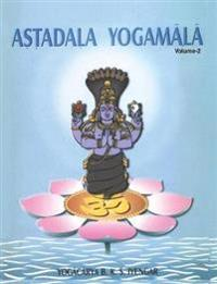 Astadala Yogamala Vol.2 the Collected Works of B.K.S. Iyengar