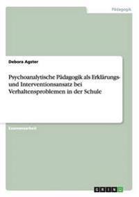 Psychoanalytische Padagogik ALS Erklarungs- Und Interventionsansatz Bei Verhaltensproblemen in Der Schule