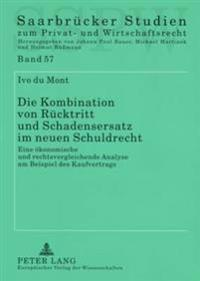 Die Kombination Von Ruecktritt Und Schadensersatz Im Neuen Schuldrecht: Eine Oekonomische Und Rechtsvergleichende Analyse Am Beispiel Des Kaufvertrags