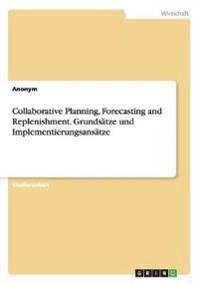 Collaborative Planning, Forecasting and Replenishment. Grundsatze Und Implementierungsansatze