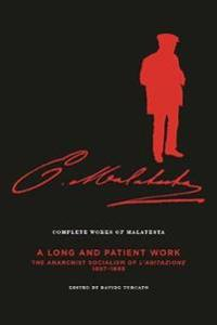 """The Complete Works of Malatesta Vol. III: A Long and Patient Work"""": The Anarchist Socialism of L'Agitazione, 1897a98]ak Press]bc]b102]12/13/2016]pol04"""