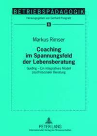 Coaching Im Spannungsfeld Der Lebensberatung: Guiding - Ein Integratives Modell Psychosozialer Beratung
