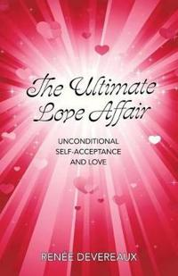 The Ultimate Love-affair: Unconditional Self-acceptance and Love