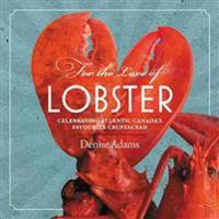 For the Love of Lobster: Celebrating Atlantic Canada's Favourite Crustacean