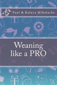 Weaning Like a Pro: A Quick Guide to Weaning