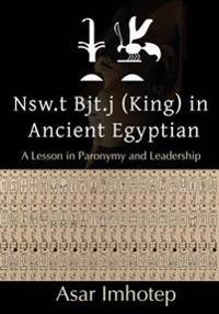 Nsw.T Bjt.J (King) in Ancient Egyptian: : A Lesson in Paronymy and Leadership