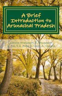 A Brief Introduction to Arunachal Pradesh: Land, People, Culture and Livilihood