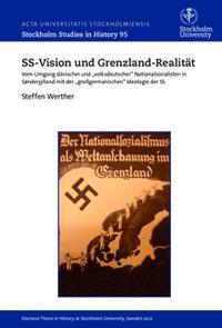 """SS-Vision und Grenzland-Realität : vom Umgang dänischer und """"volksdeutscher"""" Nationalsozialisten in Sønderjylland mit der """"grossgermanischen"""" Ideologie der SS"""