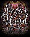 Swear Word Coloring Book: An Adult Coloring Book of 40 Hilarious, Rude and Funny Swearing and Sweary Designs