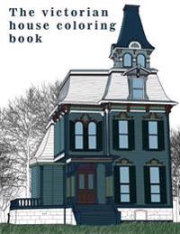 The Victorian House: Architectural Coloring Book: A Stress Management Coloring Book for Adults