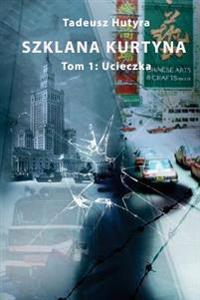 Szklana Kurtyna: Tom 1: Ucieczka
