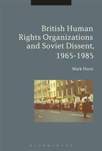 British Human Rights Organizations and Soviet Dissent, 1965-1985