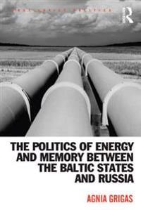 Politics of Energy and Memory between the Baltic States and Russia