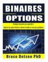 Binaires Options: Strategies Eprouvees Pour Apprendre a Negocier Des Options Binaires Et Devenir Rentable Sur Une Base Quotidienne