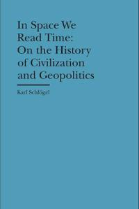 In Space We Read Time: On the History of Civilization and Geopolitics
