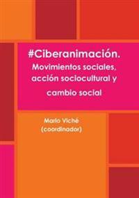 #Ciberanimacion. Movimientos Sociales, Accion Sociocultural y Cambio Social
