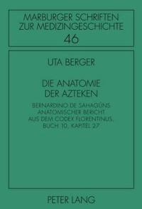 """Die Anatomie Der Azteken: Bernardino de Sahaguns Anatomischer Bericht Aus Dem """"Codex Florentinus,"""" Buch 10, Kapitel 27"""