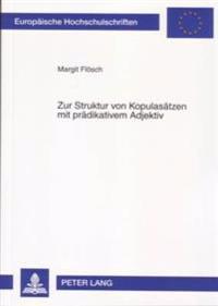 Zur Struktur Von Kopulasaetzen Mit Praedikativem Adjektiv: Eine Untersuchung Mit Besonderer Beruecksichtigung Der Fokusprojektion