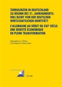 Turbulenzen in Deutschland Zu Beginn Des 21. Jahrhunderts: Was Bleibt Von Der Deutschen Wirtschaftlichen Identitaet?- l'Allemagne Au Début Du XXI E Si