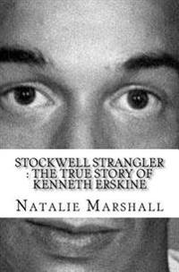 Stockwell Strangler: The True Story of Kenneth Erskine