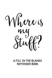 Where's My Stuff (White): A Fill in the Blanks Reminder Book