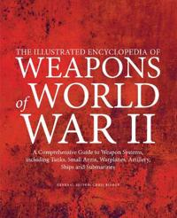 Illustrated encyclopedia of weapons of world war ii - a comprehensive guide