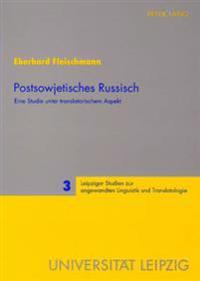 Postsowjetisches Russisch: Eine Studie Unter Translatorischem Aspekt