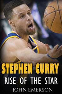 Stephen Curry: Rise of the Star. the Inspiring and Interesting Life Story from a Struggling Young Boy to Become the Legend. Life of S