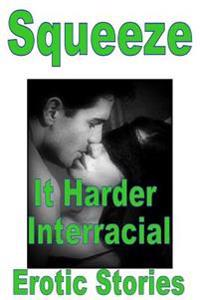 Squeeze It Harder Interracial Erotic Stories