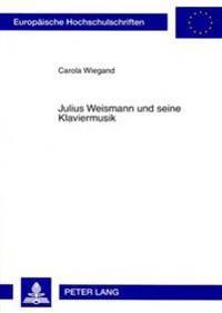 Julius Weismann Und Seine Klaviermusik