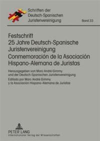 Festschrift 25 Jahre Deutsch-Spanische Juristenvereinigung / Conmemoracion de La Asociacion Hispano-Alemana de Juristas: Herausgegeben Von Marc Andre