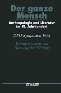 Der Ganze Menschanthropologie Und Literatur Im 18. Jahrhundert: Dfg-Symposion 1992
