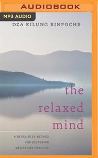 The Relaxed Mind: A Seven-Step Method for Deepening Meditation Practice