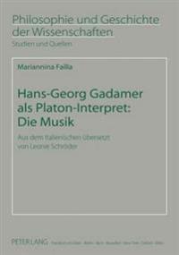 Hans-Georg Gadamer ALS Platon-Interpret: Die Musik: Aus Dem Italienischen Uebersetzt Von Leonie Schroeder