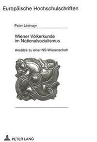 Wiener Voelkerkunde Im Nationalsozialismus: Ansaetze Zu Einer NS-Wissenschaft