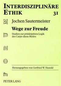 Wege Zur Freude: Studien Zur Praeskriptiven Logik Des Carpe-Diem-Motivs