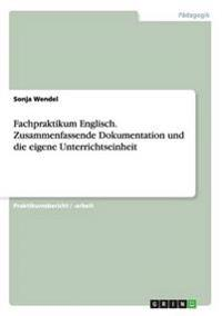 Fachpraktikum Englisch. Zusammenfassende Dokumentation Und Die Eigene Unterrichtseinheit
